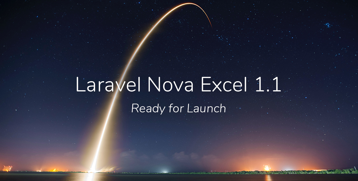 Laravel Nova Excel 1.1 — Ready for launch
